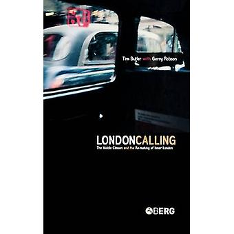 London Calling The Middle Classes and the Remaking of Inner London by Butler & Tim
