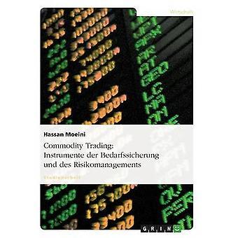 Commodity Trading Instrumente der Bedarfssicherung und des Risikomanagements by Moeini & Hassan