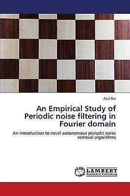 An Empirical Study of Periodic noise filtering in Fourier domain by Rai Atul