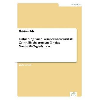 Einfhrung Einer Balanced Scorecard als Controllinginstrument fr Eine NonProfitOrganisation von Reis & Christoph