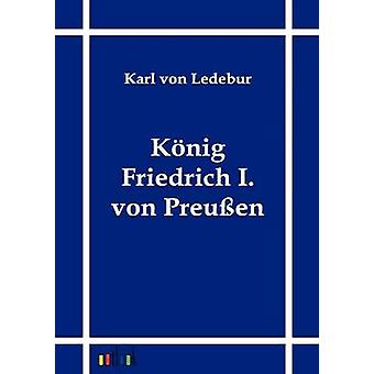 Knig Friedrich I. von Preuen by Ledebur & Karl von