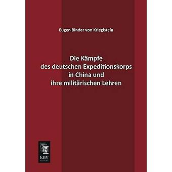 Die Kampfe Des Deutschen Expeditionskorps in China Und Ihre Militarischen Lehren by Binder Von Krieglstein & E.
