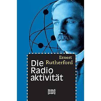 Die Radioaktivitt by Rutherford & Ernest