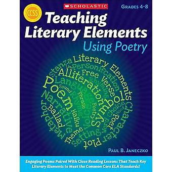 Teaching Literary Elements Using Poetry by Paul B Janeczko - 97805451