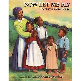 Now Let Me Fly by Dolores Johnson - Dolores Johnson - 9780689809668 B