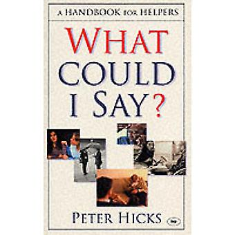 What Could I Say? - A Handbook for Helpers by Peter Hicks - 9780851115