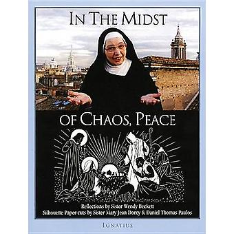 In the Midst of Chaos - Peace - Reflections by Sister Wendy Beckett by