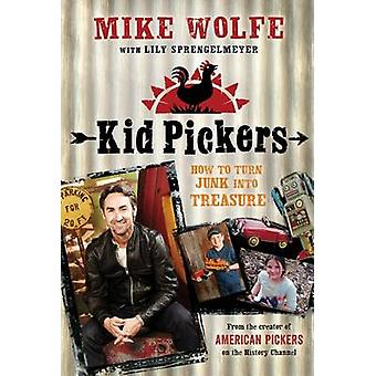 Kid Pickers - How to Turn Junk Into Treasure by Mike Wolfe - Mike Righ
