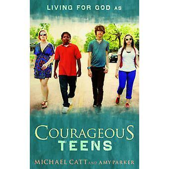 Courageous Teens by Michael Catt - Amy Parker - 9781433679063 Book