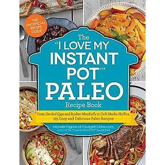 The I Love My Instant Pot Paleo Recipe Book - From Sweet Potato Mornin