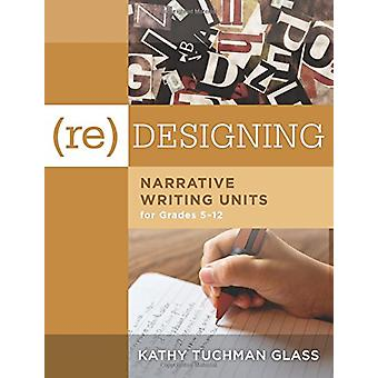(Re)Desiging Narrative Writing Units for Grades 5-12 - (Create a Plan
