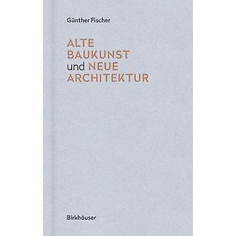Alte Baukunst und neue Architektur by Alte Baukunst und neue Architek