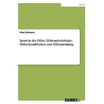 Sport in Der Hohe. Hohenphysiologie - Hohenkrankheiten Und Hohentrain