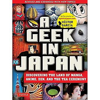 A Geek in Japan: Discovering the Land of Manga, Anime, Zen, and the� Tea Ceremony (Revised and Expanded)