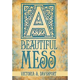 A Beautiful Mess by Davenport & Victoria A.