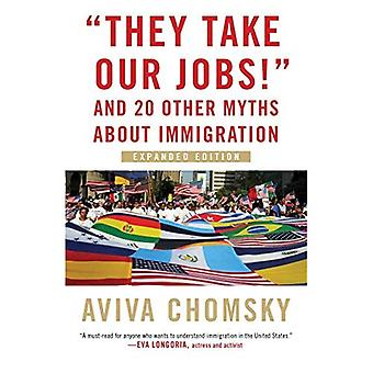 They Take Our Jobs! : and 20 Other Myths about Immigration, Expanded Edition
