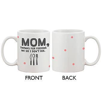 Cute Ceramic 11oz Coffee Mug for Mom -Thanks for Feeding Me So I Don't Die, Mother's Day and Christmas Gift for Mother