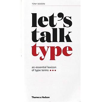 Let's Talk Type: An Essential Lexicon of Type Terms (Paperback) by Seddon Tony