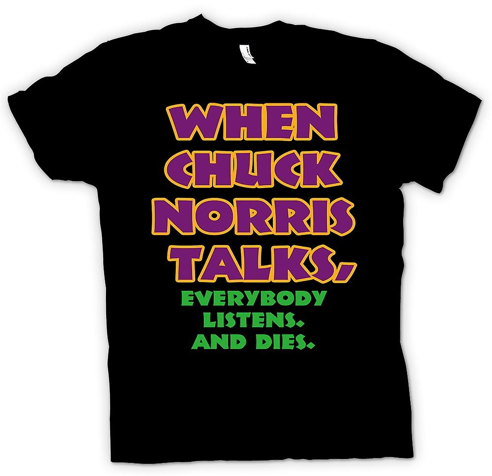 Mens T-shirt - When Chuck Norris Talks, Everybody Listens And Dies