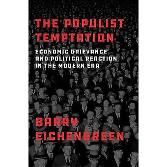 The Populist Temptation - Economic Grievance and Political Reaction in