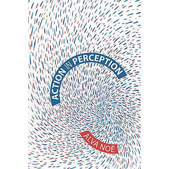 Action in Perception by Robert Alva Noe - Ned Block - Hilary Putnam -
