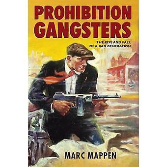 Prohibition Gangsters - the Rise and Fall of a Bad Generation by Marc