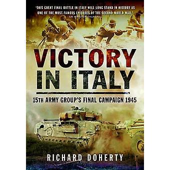 Sejr i Italien - 15 Heeresgruppe endelige kampagne 1945 af Richard