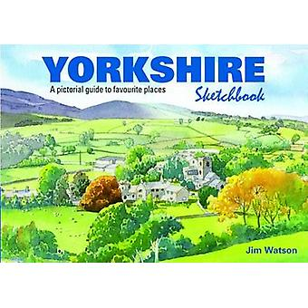 Yorkshire Sketchbook - A Pictorial Guide to Favourite Places by Jim Wa