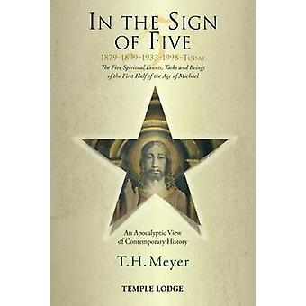 In the Sign of Five - 1879-1899-1933-1998 -Today - The Five Spiritual E