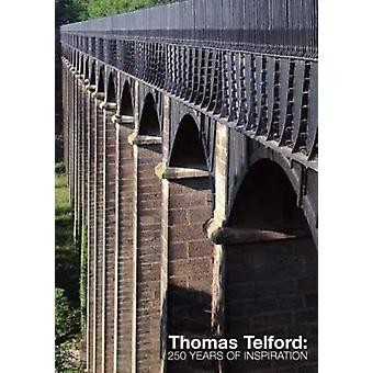 Thomas Telford - 250 Years of Inspiration by Institution of Civil Engi
