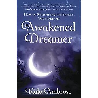 The Awakened Dreamer - How to Remember and Interpret Your Dreams by Ka