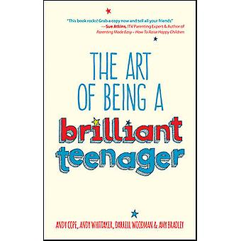 The Art of Being a Brilliant Teenager by Andy Cope - Andy Whittaker -