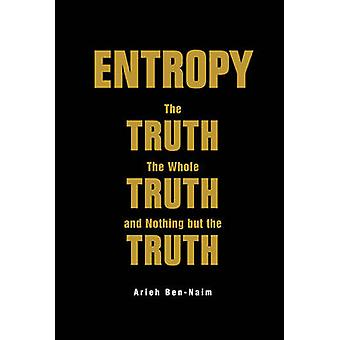 Entropy - The Truth - the Whole Truth - and Nothing but the Truth by A
