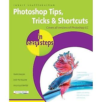 Photoshop Tips, Tricks &�Shortcuts in Easy Steps:�Covers All Versions of�Photoshop CC (In Easy Steps)