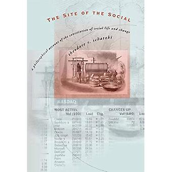 The Site of the Social: A Philosophical Account of the Constitution of Social Life and Change