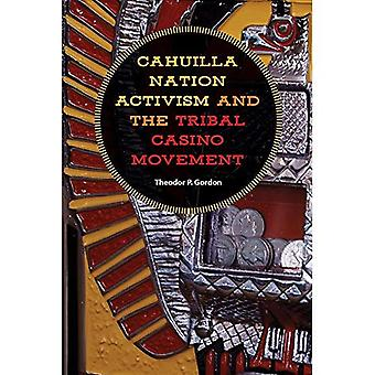 Cahuilla Nation Activism and the Tribal Casino Movement (Gambling Studies Series)