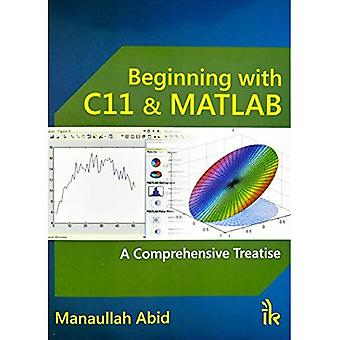 Beginning with C11& MATLAB:� A Comprehensive Treatise