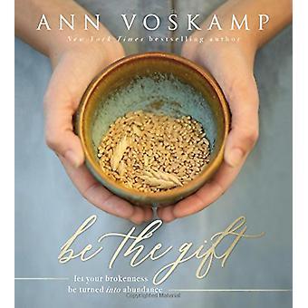 Vara gåvan - låt din trasiga omvandlas till överflöd av Ann Voskamp