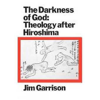 The Darkness of God Theology After Hiroshima by Garrison & Jim