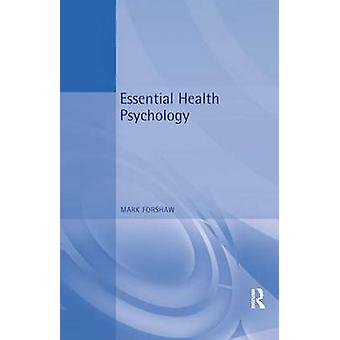 Essential Health Psychology by Forshaw & Mark