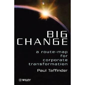 Big Change A RouteMap for Corporate Transformation by Taffinder & Paul
