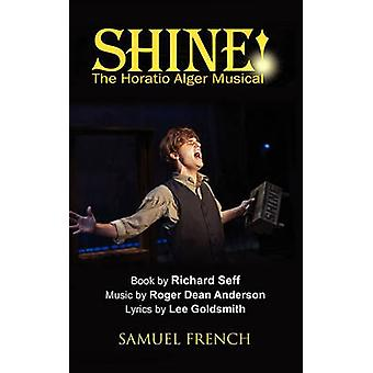 Shine The Horatio Alger Musical by Anderson & Roger
