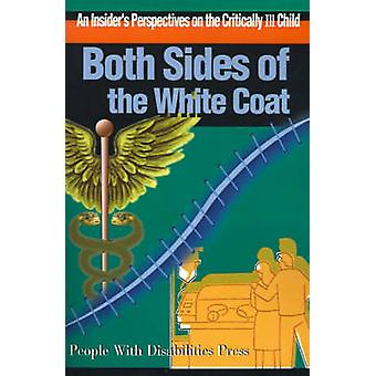Both Sides of the White Coat An Insiders Perspectives on the Critically Ill Child by Eveloff & Scott E.