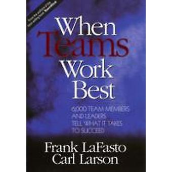 When Teams Work Best 6000 Team Members and Leaders Tell What it Takes to Succeed by LaFasto & Frank