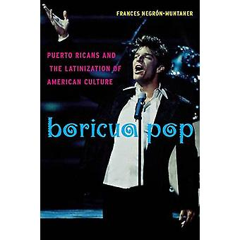 Boricua Pop Puerto Ricans and the Latinization of American Culture by NegrnMuntaner & Frances