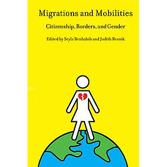 Migrations and Mobilities Citizenship Borders and Gender by Benhabib & Seyla