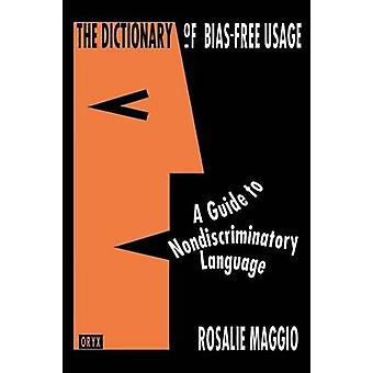 The Dictionary of BiasFree Usage A Guide to Nondiscriminatory Language by Maggio & Rosalie