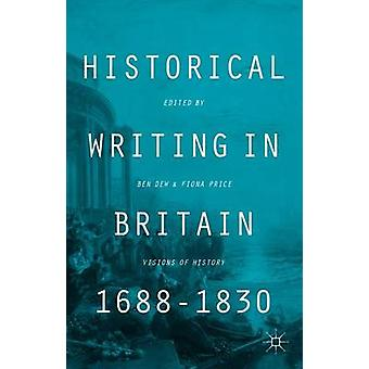 Historical Writing in Britain 16881830 by Dew & Benjamin