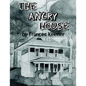 The Angry House by Keener & Frances