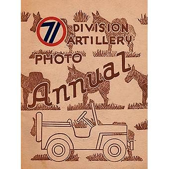 The 71st Division Artillery Photo Annual by Henning & Frank A.